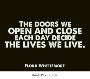 living life quotes the doors we open and close each day decide the