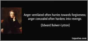 Anger ventilated often hurries towards forgiveness; anger concealed ...