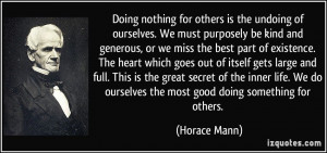 Doing nothing for others is the undoing of ourselves. We must ...