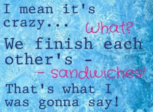 We finish each others..... Sandwiches!!