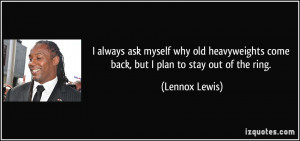 quote-i-always-ask-myself-why-old-heavyweights-come-back-but-i-plan-to ...