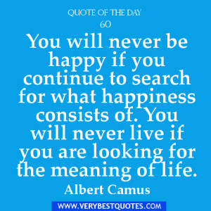 Happiness quote of the day, you will never be happy quotes