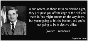 ... , and you're not going to be in elective office. - Walter F. Mondale