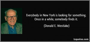 Everybody in New York is looking for something. Once in a while ...