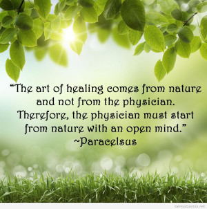 The Art Of Healing Comes From Nature And Not From The Physician ...