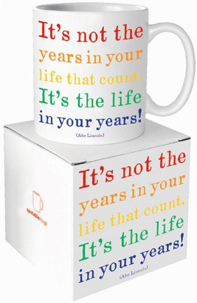 Quotable Mug - It's The Life In Your Years