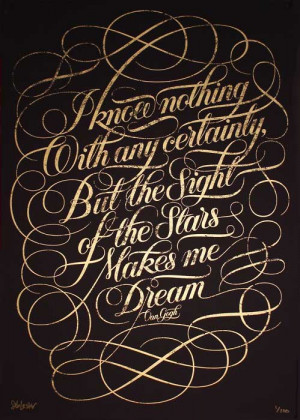 ... certainty. But the sight of the stars makes me dream. Vincent Van Gogh