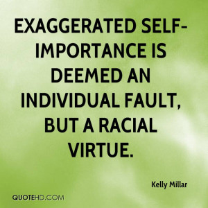 Exaggerated Self Importance...