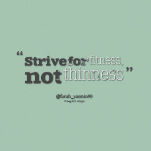 Quotes Picture: strive for fitness, not thinness