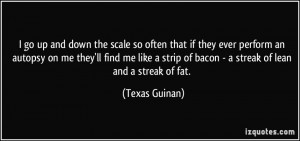 ... strip of bacon - a streak of lean and a streak of fat. - Texas Guinan