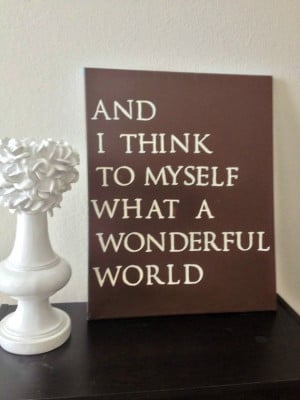 16x20 Quote Canvas - And I Think To Myself What A Wonderful World