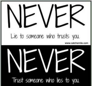 Never Lie Someone who Trusts You Never Trust Someone Who Lies To You