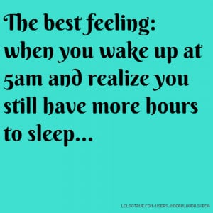 The best feeling: when you wake up at 5am and realize you still have ...