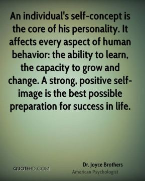 Dr. Joyce Brothers - An individual's self-concept is the core of his ...