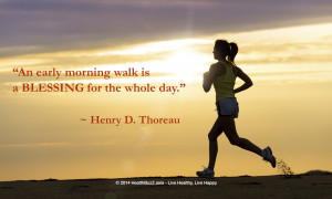 An early morning walk is a blessing for the whole day. ~ Henry Thoreau