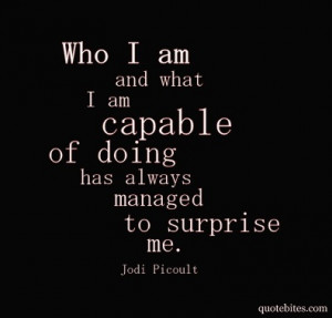 ... am capable of doing has always managed to surprised me. ~ Jodi Picoult