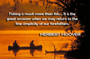 Fishing is much more than fish…. It is the great occasion when we ...