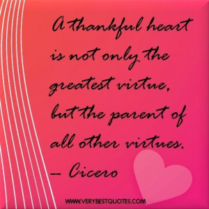 Thankful quotes a thankful heart is not only the greatest virtue but ...