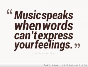 iLiketoquote.com - Music speaks when words can't express your fee...