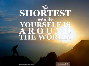 """Travel Quote: """"The shortest way to yourself is around the world."""""""