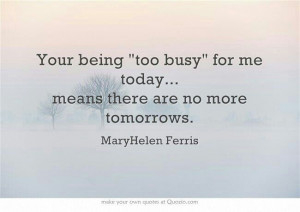 You being too busy for me today...