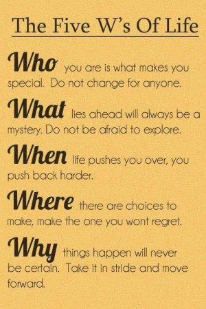 The five W's of life. Who, What, When, Where, Why? WHO you are is ...