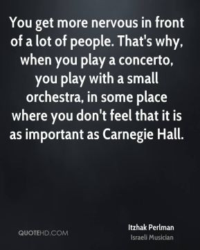 Itzhak Perlman - You get more nervous in front of a lot of people ...