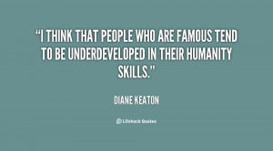 think that people who are famous tend to be underdeveloped in their ...