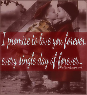 promise to love you forever, everyday of forever. Source: http://www ...