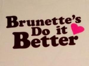 Brunette's do it better.....