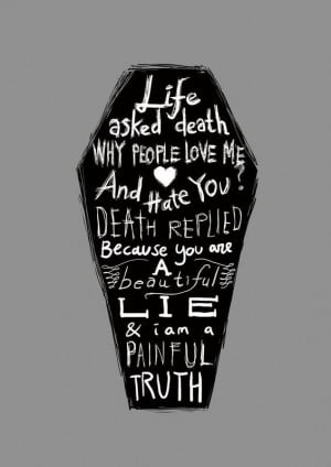 Life asked death why people love me and hate you death replied because ...