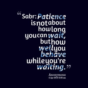 Quotes Picture: sabr: patience is not about how long you can wait, but ...