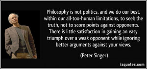 Philosophy is not politics, and we do our best, within our all-too ...