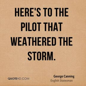 Here 39 s to the pilot that weathered the storm George Canning
