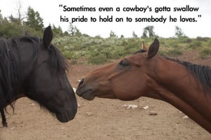 Sometimes Even A Cowboy's Gonna Swallow His Pride To Hold On To ...