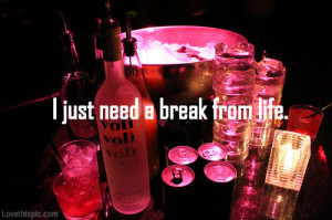 just need need a break from life