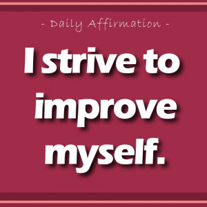 Positive Affirmation for self esteem – I strive to improve myself