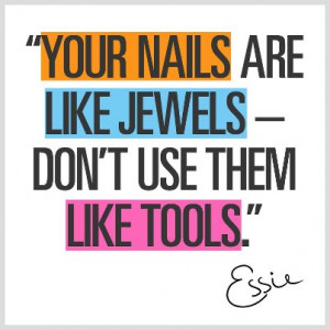 Don't Use Your Nails As Tools!