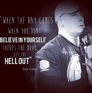 WWE wrestling quotes when the day comes when you dont believe in