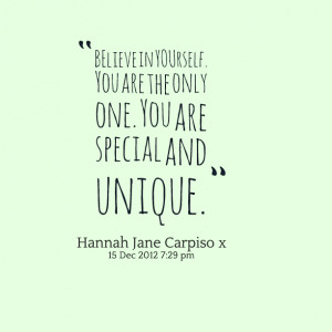 ... : believe in yourself you are the only one you are special and unique