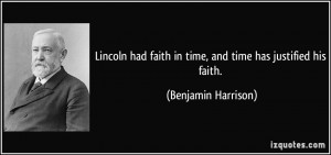 ... faith in time, and time has justified his faith. - Benjamin Harrison