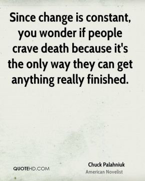 ... the only way they can get anything really finished. - Chuck Palahniuk