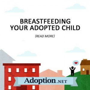 Breastfeeding Your Adopted Child http://www.adoption.net