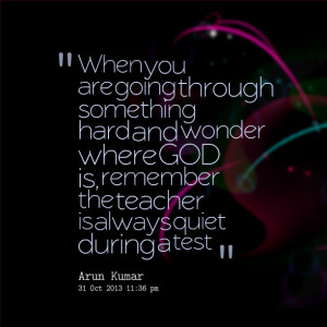 Quotes Picture: when you are going through something hard and wonder ...