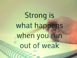 ... what happens when you run out of weak Motivational Quotes | Quote 59