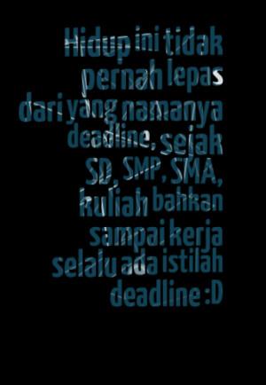 Hidup ini tidak pernah lepas dari yang namanya deadline, sejak SD, SMP ...