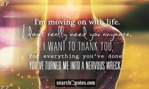 moving on with life. I don't really need you anymore, I want to ...