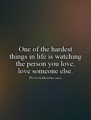 ... is watching the person you love, love someone else. Picture Quote #1