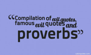 Compilation of evil quotes, famous evil quotes and proverbs