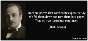 Trees are poems that earth writes upon the sky, We fell them down and ...
